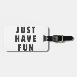 Just have fun tag for luggage
