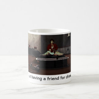 Just having a friend for dinner coffee mug