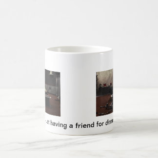 Just having a friend for dinner coffee mug