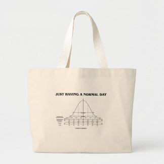 Just Having A Normal Day (Bell Curve Humor) Large Tote Bag
