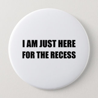 Just Here For The Recess Pinback Button