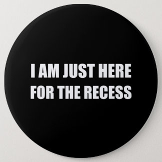 Just Here For The Recess White Button