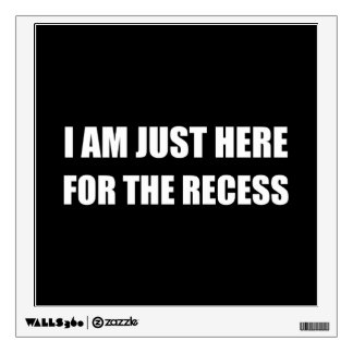 Just Here For The Recess White Wall Decal