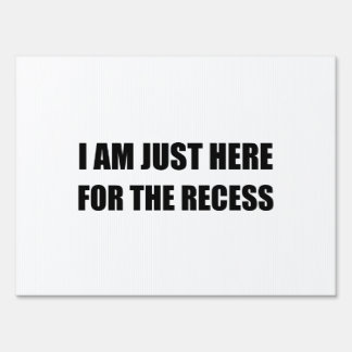 Just Here For The Recess Yard Sign
