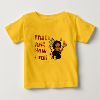 Just How I Roll Baby T-Shirt