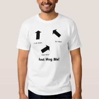 Just Hug Me! Tee Shirt