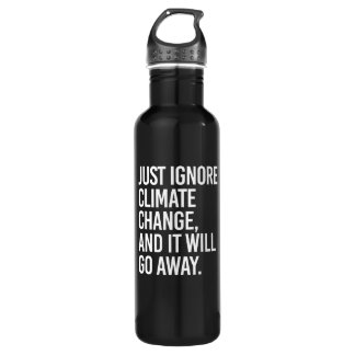 Just ignore Climate Change and it will go away - - Stainless Steel Water Bottle