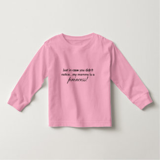 Just in case you didn't notice...my mommy is a,... toddler t-shirt