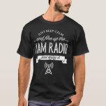 Just Keep Calm And Fire Up The Ham Radio T-Shirt