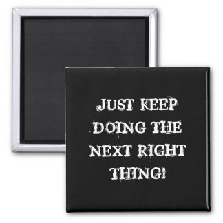 JUST KEEP DOING THE NEXT RIGHT THING! MAGNET
