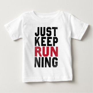 Just Keep Running Baby T-Shirt