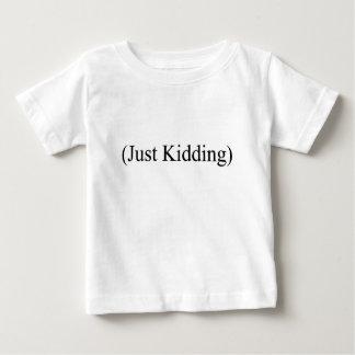 (Just Kidding) Baby T-Shirt