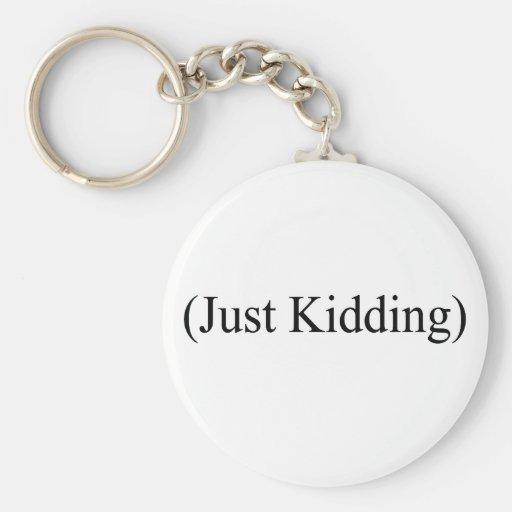 (Just Kidding) Keychain