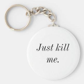 """""""Just Kill Me"""" Keychain"""