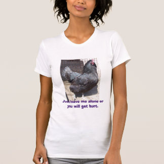 Just leave me alone or you will get hurt. tees