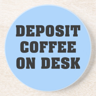 Just leave the coffee on my desk and go away beverage coaster