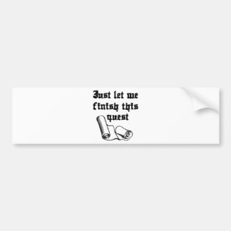 Just Let Me Finish This Quest Bumper Sticker