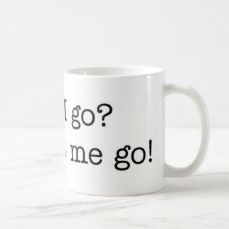 Just let me go! mug