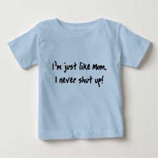 Just Like Mom, I Never Shut Up! Shirt