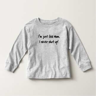 Just Like Mom, I Never Shut Up! Tee Shirt