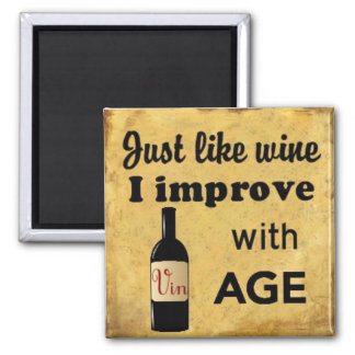 Just like Wine I improve with age magnet