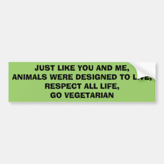 JUST LIKE YOU AND ME,ANIMALS WERE DESIGNED TO L... BUMPER STICKER
