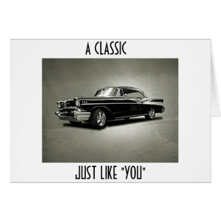 "JUST LIKE ""YOU"" THIS CAR IS A CLASSIC CARD"