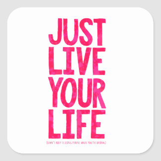 Just live your life square sticker