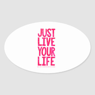Just live your life oval sticker
