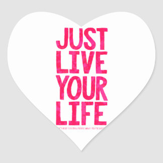 Just live your life heart sticker