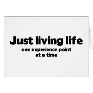 Just Living Life One Experience Point At A Time Card