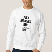 Just Married Her Sweatshirt
