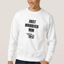 Just Married Him Sweatshirt