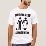 """Just Married, Under New Management T-Shirt<br><div class=""""desc"""">..but they'll never take... our FREEDOOOOOM!  Oh wait,  yes they will.  Great gfit for the newly married groom or soon-to-be-married bachelor.</div>"""