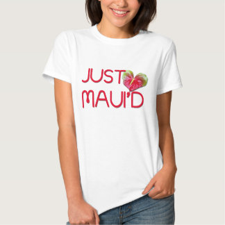 Just Maui'd Tee Shirt