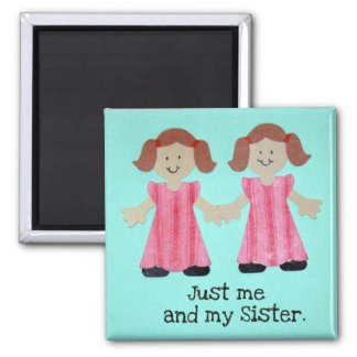 Just me and my sister magnet