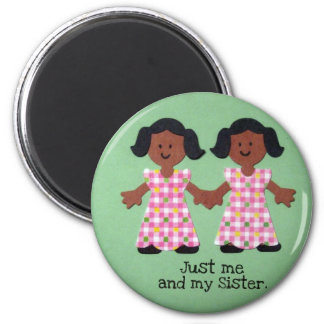 Just me and my sister. magnet