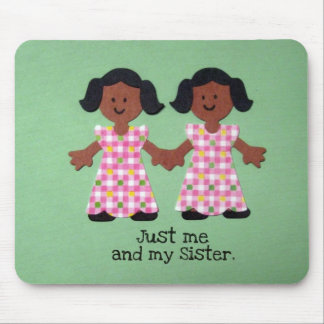 Just me and my sister. mouse pad