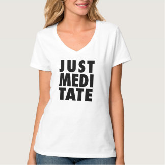 Just Meditate -- T-Shirt