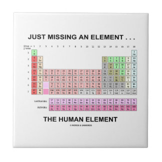 Just Missing An Element ... The Human Element Ceramic Tile
