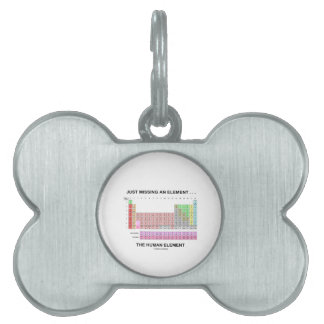 Just Missing An Element ... The Human Element Pet Tag