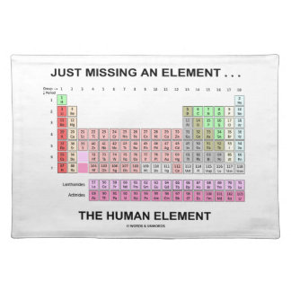 Just Missing An Element ... The Human Element Cloth Placemat