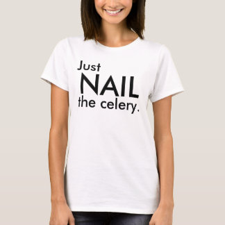 Just nail the celery. T-Shirt