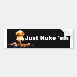 Just Nuke-em Bumper Sticker