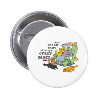 Just One Cat Short Of Being A Crazy Cat Lady 2 Inch Round Button