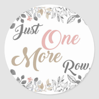 Just One More Row Knitting Art Classic Round Sticker