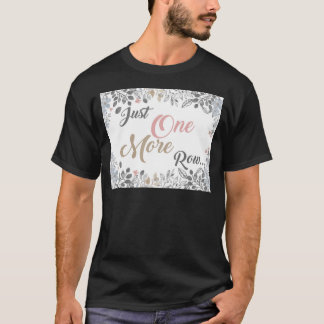 Just One More Row Knitting Art T-Shirt