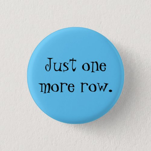 Just one more row pinback button