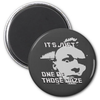 Just One of those Daze - Round Magnet