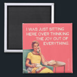 "Just Overthinking the joy out of everything. Magnet<br><div class=""desc"">Overthinking the joy out of everything,  funny magnet by bluntcard. Bluntcards.</div>"
